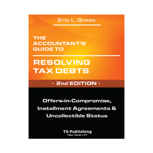 The Accountant's to Resolving Tax Debts 2nd Edition - Offers-in-Compromise, Installment Agreements & Uncollectible Status by Eric Green